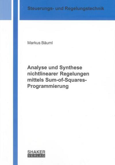 Analyse und Synthese nichtlinearer Regelungen mittels Sum-of-Squares-Programmierung