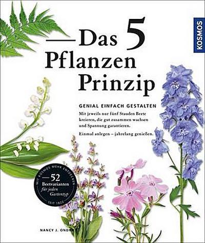 Das 5 Pflanzen Prinzip; Genial gestalten mit nur 5 Staudenarten pro Beet; Deutsch; 300 farb. Fotos, 115 Illustr.