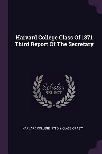 Harvard College Class of 1871 Third Report of the Secretary