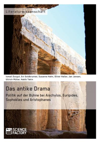 Das antike Drama - Politik auf der Bühne bei Aischylos, Euripides, Sophokles und Aristophanes