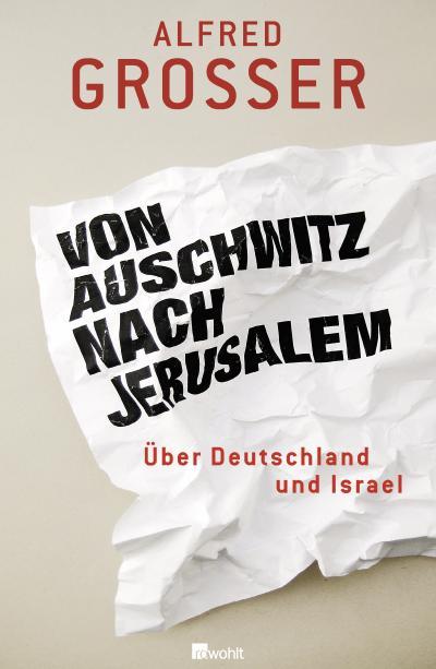 Von Auschwitz nach Jerusalem: Über Deutschland und Israel