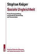 Soziale Ungleichheit: Private Vermögensbildung, sozialstaatliche Umverteilung und Klassenstruktur (Kritik der Politischen Ökonomie und Kapitalismusanalyse)