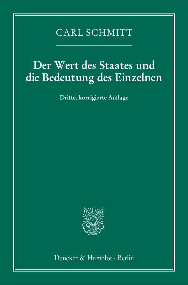 Der Wert des Staates und die Bedeutung des Einzelnen ~ Carl  ... 9783428145096