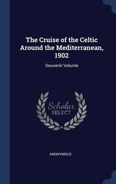 The Cruise of the Celtic Around the Mediterranean, 1902: Souvenir Volume