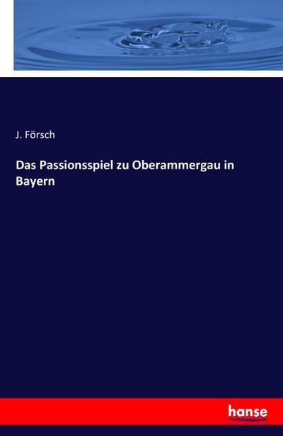 Das Passionsspiel zu Oberammergau in Bayern
