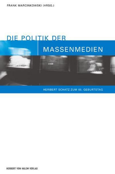 Die Politik der Massenmedien. Heribert Schatz zum 65. Geburtstag