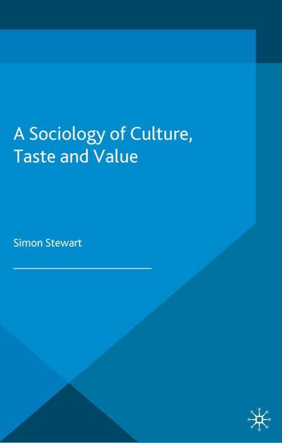A Sociology of Culture, Taste and Value