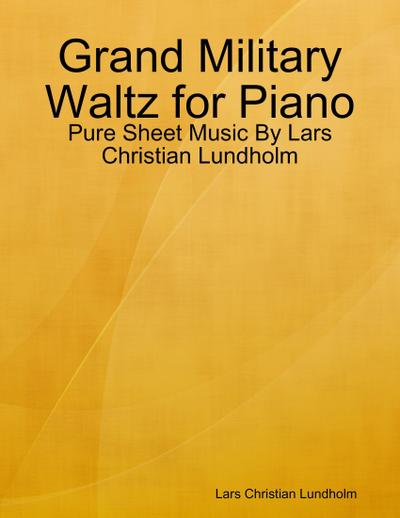 Grand Military Waltz for Piano - Pure Sheet Music By Lars Christian Lundholm