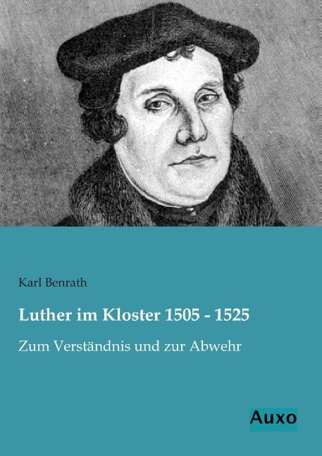 Luther im Kloster 1505 - 1525 Karl Benrath