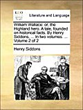 William Wallace: or, the Highland hero. A tale, founded on historical facts. By Henry Siddons, ... In two volumes. ...  Volume 2 of 2 - Henry Siddons