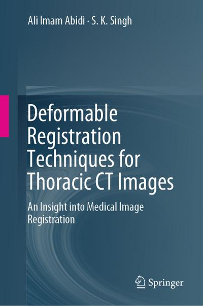 Deformable Registration Techniques for Thoracic CT Images: An Insight Into Medical Image Registration