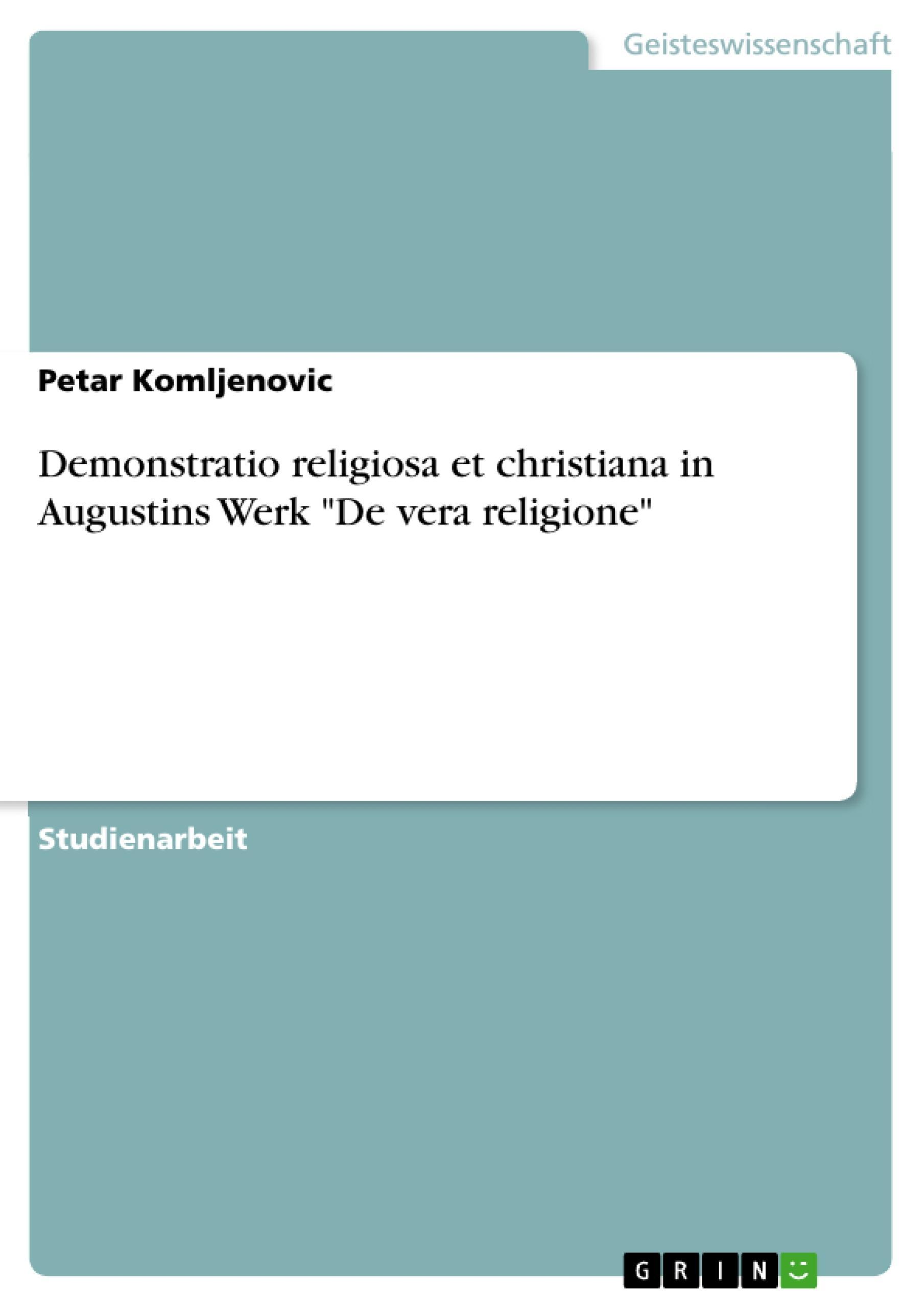 "Demonstratio religiosa et christiana in Augustins Werk """"De vera religione"" ..."