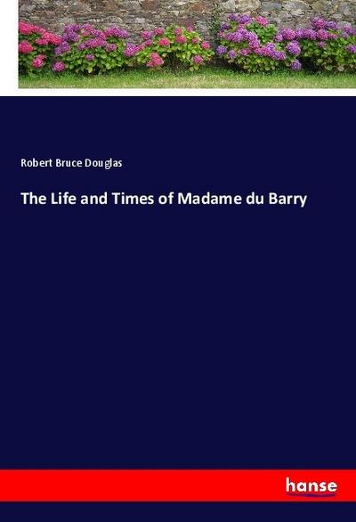 The Life and Times of Madame du Barry