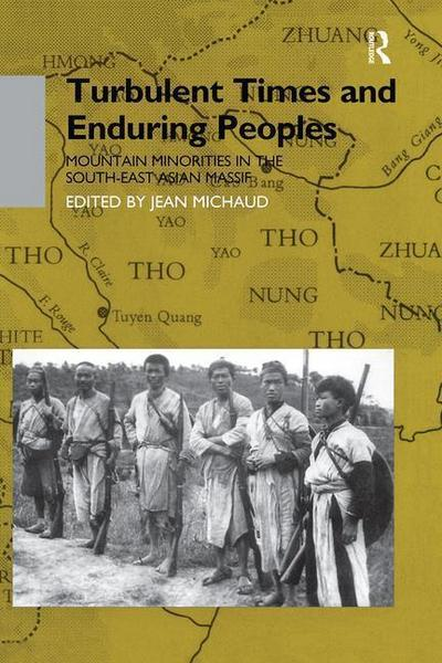 Turbulent Times and Enduring Peoples: Mountain Minorities in the South-East Asian Massif