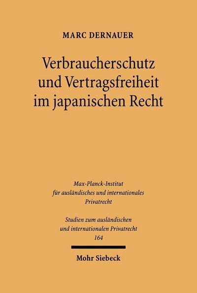 Verbraucherschutz und Vertragsfreiheit im japanischen Recht (Studien zum ausländischen und internationalen Privatrecht, Band 164)