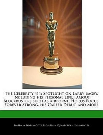 The Celebrity 411: Spotlight on Larry Bagby, Including His Personal Life, Famous Blockbusters Such as Airborne, Hocus Pocus, Forever Stro