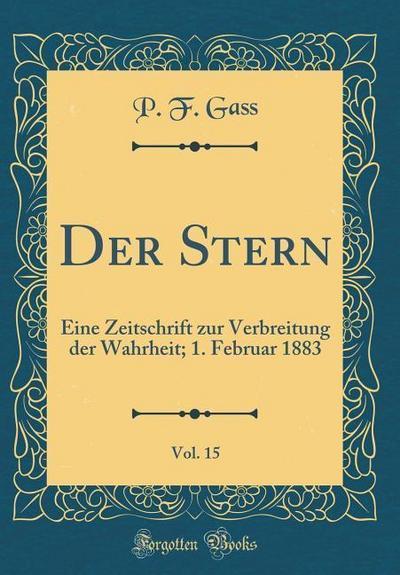 Der Stern, Vol. 15: Eine Zeitschrift Zur Verbreitung Der Wahrheit; 1. Februar 1883 (Classic Reprint)