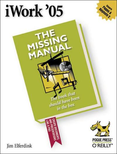 iWork '05: The Missing Manual: The Missing Manual