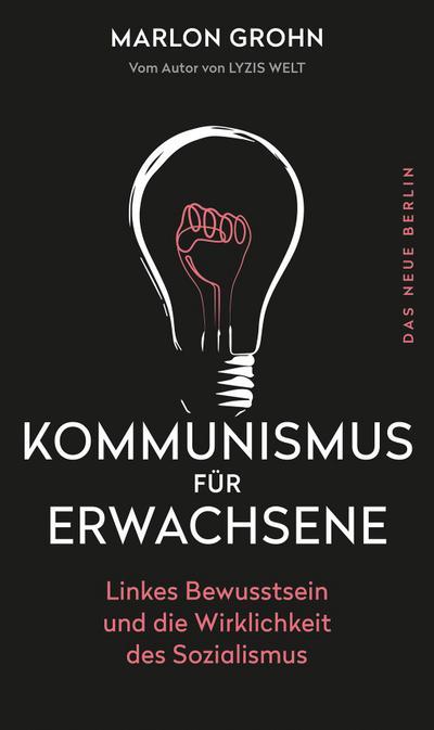 Kommunismus für Erwachsene: Linkes Bewusstsein und die Wirklichkeit des Sozialismus