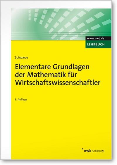Elementare Grundlagen der Mathematik für Wirtschaftswissenschaftler (NWB Studium Betriebswirtschaft)