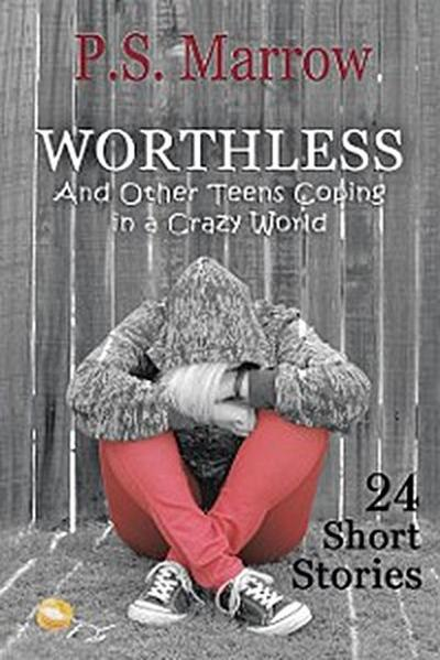 Worthless and Other Teens Coping in a Crazy World