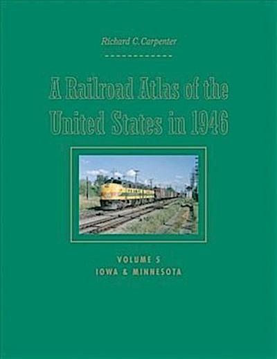 A Railroad Atlas of the United States in 1946: Volume 5: Iowa and Minnesota
