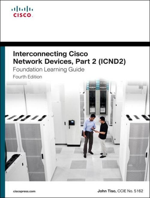 Interconnecting Cisco Network Devices, Part 2 (ICND2) Foundation Learning G ...