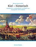 Kiel - historisch: Impressionen in Originaltexten und Bildern aus vergangenen Jahrhunderten