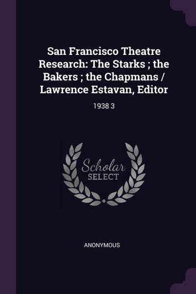 San Francisco Theatre Research: The Starks; The Bakers; The Chapmans / Lawrence Estavan, Editor: 1938 3