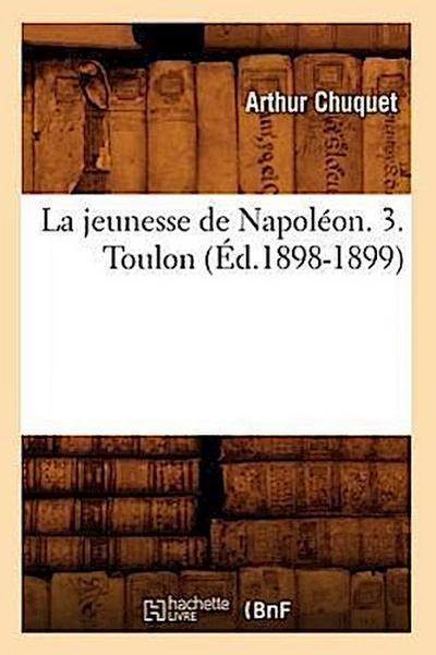 La Jeunesse de Napoléon. 3. Toulon (Éd.1898-1899)