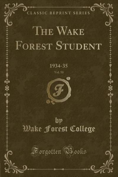 The Wake Forest Student, Vol. 50: 1934-35 (Classic Reprint)
