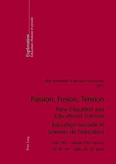 Passion, Fusion, Tension. New Education and Educational Sciences. Education nouvelle et Sciences de l'éducation