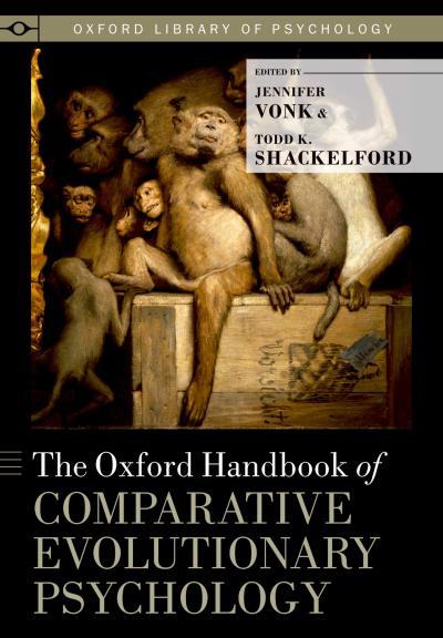 Oxford Handbook of Comparative Evolutionary Psychology