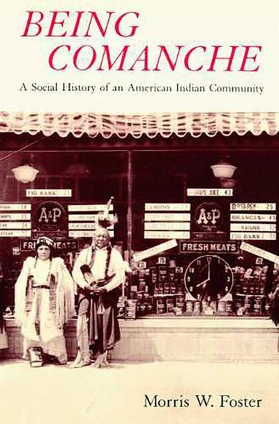 Being Comanche: The Social History of an American Indian Community