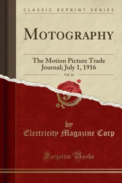 Motography, Vol. 16: The Motion Picture Trade Journal; July 1, 1916 (Classic Reprint)