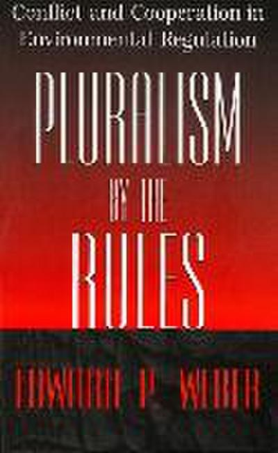 Pluralism by the Rules: Conflict and Cooperation in Environmental Regulation