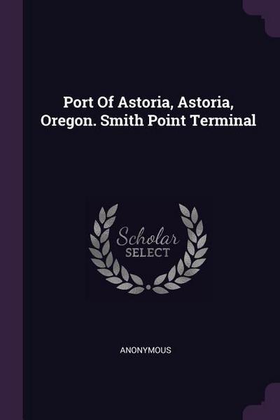 Port of Astoria, Astoria, Oregon. Smith Point Terminal