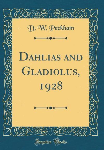 Dahlias and Gladiolus, 1928 (Classic Reprint)