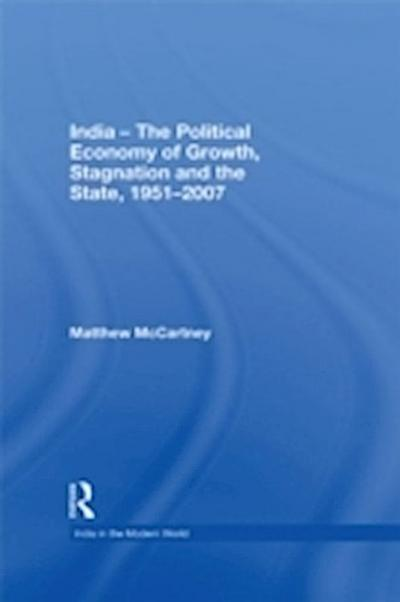 India - The Political Economy of Growth, Stagnation and the State, 1951-2007
