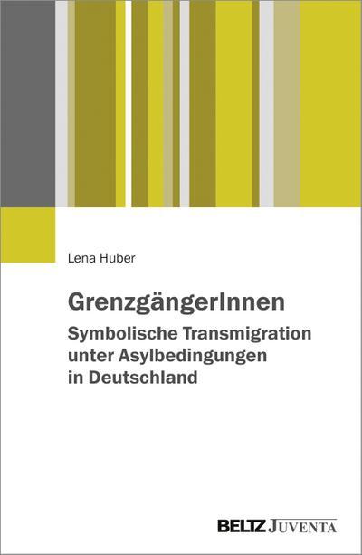 GrenzgängerInnen: Symbolische Transmigration unter Asylbedingungen in Deutschland