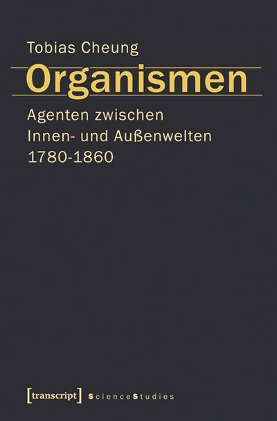 Organismen. Agenten zwischen Innen- und Außenwelten 1780-1860