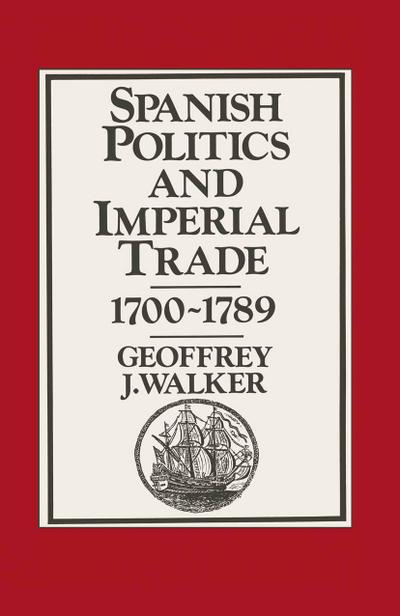 Spanish Politics and Imperial Trade, 1700-1789