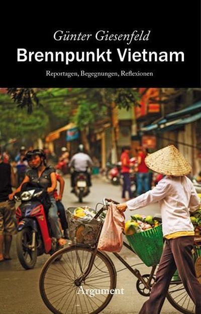 Brennpunkt Vietnam: Reportagen. Begegnungen. Reflexionen