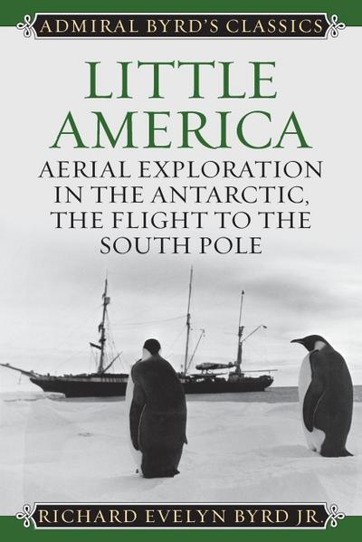 Little America: Aerial Exploration in the Antarctic, the Flight to the South Pole