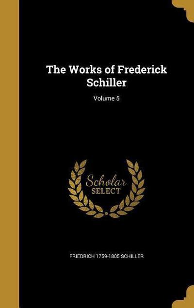 WORKS OF FREDERICK SCHILLER V0