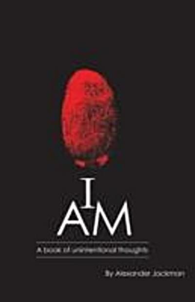 I AM~A Book of Unintentional Thoughts