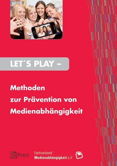 Let's Play - Methoden zur Prävention von Medienabhängigkeit