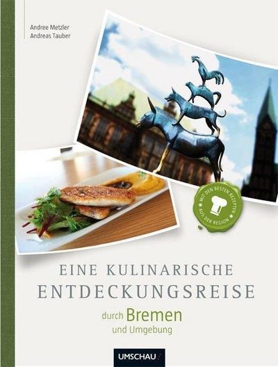 Eine kulinarische Entdeckungsreise durch Bremen und Umgebung - Umschau Buchverlag - Gebundene Ausgabe, Deutsch, Andreas Srenk,Sigrun Strangmann, ,