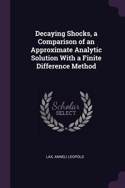 Decaying Shocks, a Comparison of an Approximate Analytic Solution with a Finite Difference Method