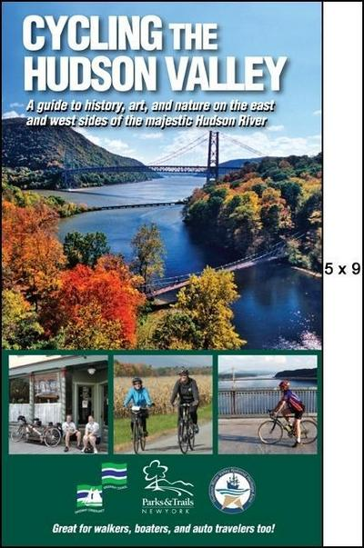 Cycling the Hudson Valley: A Guide to History, Art, and Nature on the East and West Sides of the Majestic Hudson River